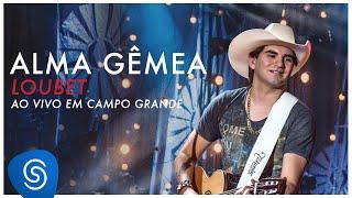 Loubet - Alma Gêmea (DVD ao vivo em Campo Grande) [OFICIAL]