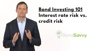 Bond Investing 101: Understanding Interest Rate Risk and Credit Risk