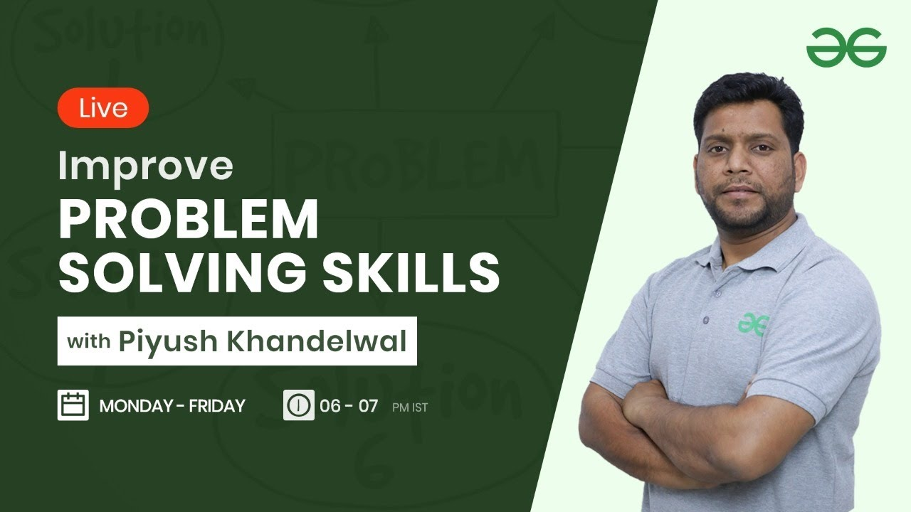 Improve Problem Solving Skills with Piyush Khandelwal