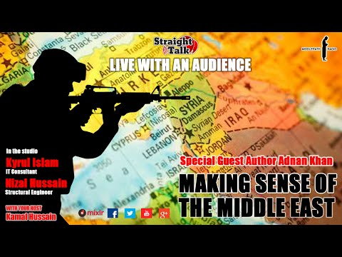 Making sense of the Middle East, Syria, Turkey, Palestine -  Special guest Adnan Khan- Straight Talk