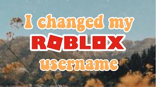 MY NEW ROBLOX USERNAME | I changed my ROBLOX username
