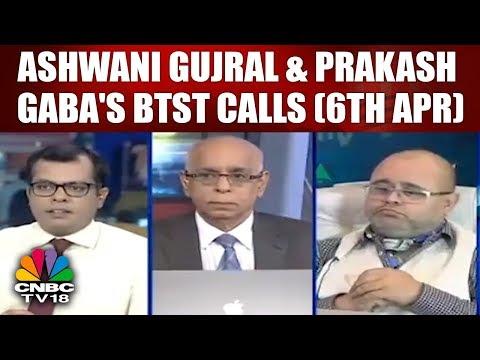 Closing Bell   Ashwani Gujral & Prakash Gaba's BTST Calls (6th Apr)   CNBC TV18