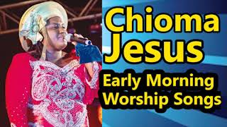 Early Morning Devotion Worship Songs. Chioma Jesus Worships Songs || Nigerian Gospel Music