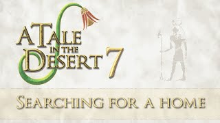 Ep 1 - ATitD - Searching for a home (A Tale in the Desert 7 gameplay)