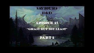 SavioursDnD - Episode 15 (Part 1)  - Ghast but not least