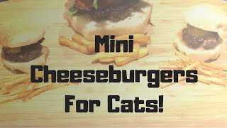They can  has Cheezburger! Mini burgers for the cats!