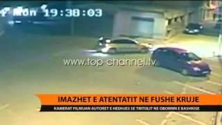 Imazhet e atentatit në Fushë-Krujë - Top Channel Albania - …