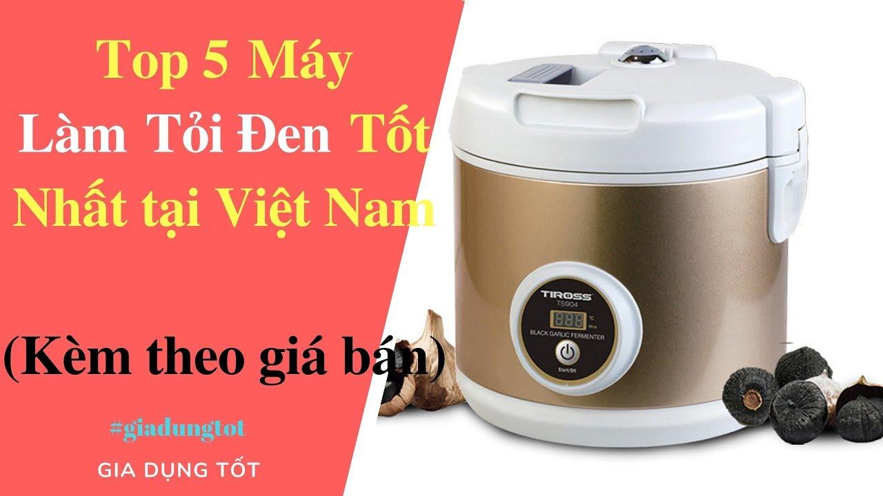 Top 5  Máy Làm Tỏi Đen Tốt Nhất Tại Việt Nam 2018.
