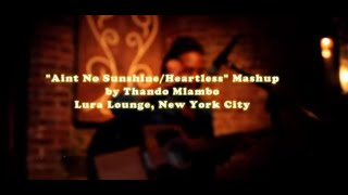 """Aint No Sunshine / Heartless"" Bill Withers / Kanye West Mashup by Thando Mlambo"