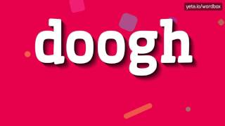 DOOGH - HOW TO PRONOUNCE IT!?