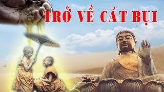 Đừng khóc Khi Cuộc Đời Vất Vả Khổ Đau- Phật Dạy TRỞ VỀ CÁT BỤI Thế Gian Không Có Gì Là Thật Của Mình