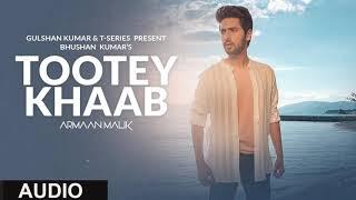 TOOTEY KHAAB FULL AUDIO ARMAAN MALIK SONG