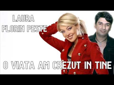 FLORIN PESTE si LAURA - O VIATA AM CREZUT IN TINE