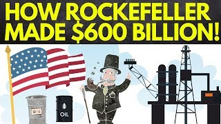 How Rockefeller Made Over 600 Billion Dollars