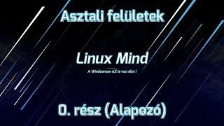 Linux Mind 40   Asztali felГјletek   0. rГ©sz  AlapozГі