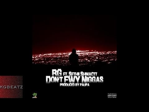 RG ft. Sethii Shmactt - Dont FWY Niggas [Prod. By Paupa] [New 2017]