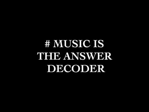 MUSIC IS THE ANSWER DECODER