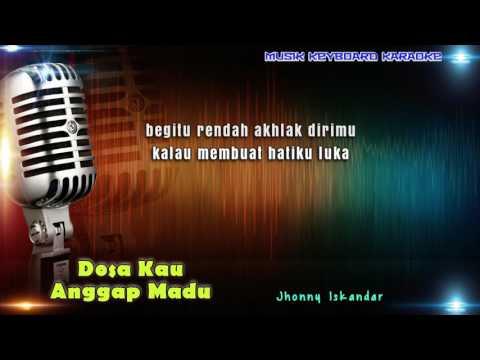 Jhonny Iskandar - Dosa Kau Anggap Madu Karaoke Tanpa Vokal