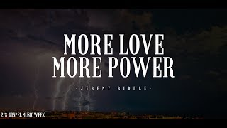 More Love, More Power -Jeremy Riddle-#GospelMusicWEEK