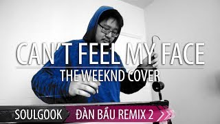 Đàn Bầu: Can't Feel My Face (The Weeknd) - Dan Bau Remix 2 (SoulGook  Cover)