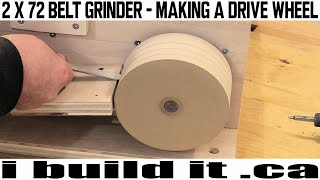 How To Make A Drive Wheel For The 2 X 72 Belt Grinder
