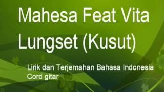 Lungset Mahesa Feat Vita Lirik Lagu Terjemah Bahasa Indonesia dan Cord gitar
