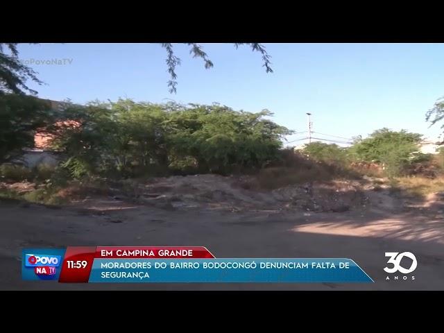 Moradores do bairro Bodocongó denunciam falta de segurança em CG - O Povo na TV