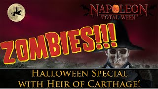 Napoleon Total War: ZOMBIES - Halloween Special w/ Heir of Carthage!