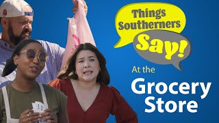Things Southerners Say at the Grocery Store
