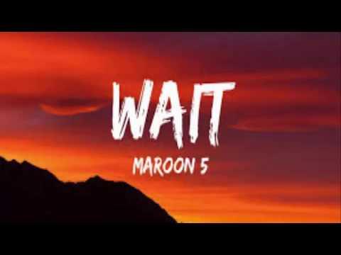 Maroon 5 Wait new song lirik dan terjemahan