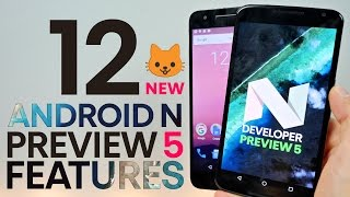 12 NEW Android N Preview 5 Features Review!