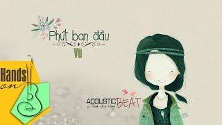 Phút ban đầu » Vũ ✎ acoustic Beat by Trịnh Gia Hưng