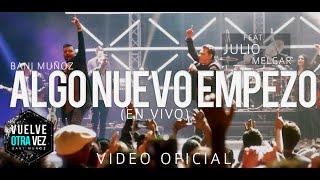 Algo Nuevo Empezó - Bani Muñoz - Feat. Julio Melgar (Video Oficial)