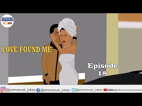 LOVE FOUND ME EPISODE 18(Official Emmanuel Jokes)(Emmanuel Jokes)(Emmanuel Comedy)(Love story)