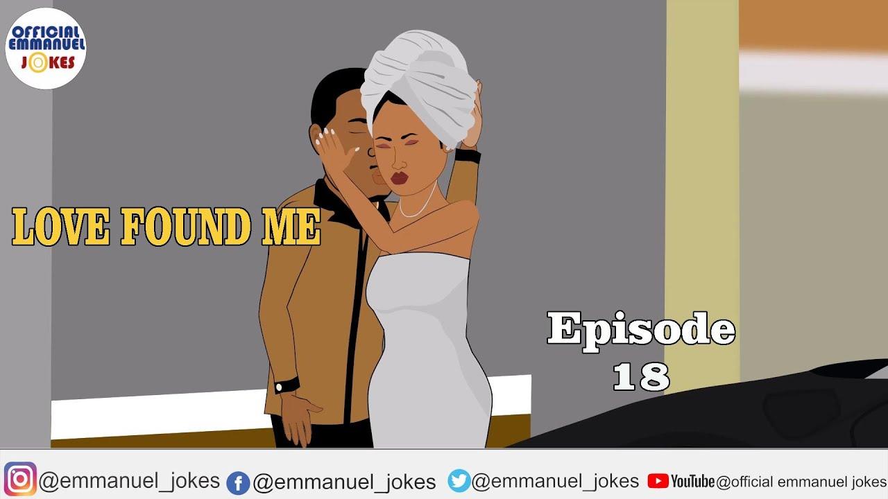 LOVE FOUND ME EPISODE 18(Official Emmanuel Jokes)(Emmanuel Jokes)(Emmanuel Comedy)(Love story)