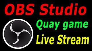 Hướng dẫn quay game và LiveStream bằng OBS STUDIO    Tutorial OBS STUDIO