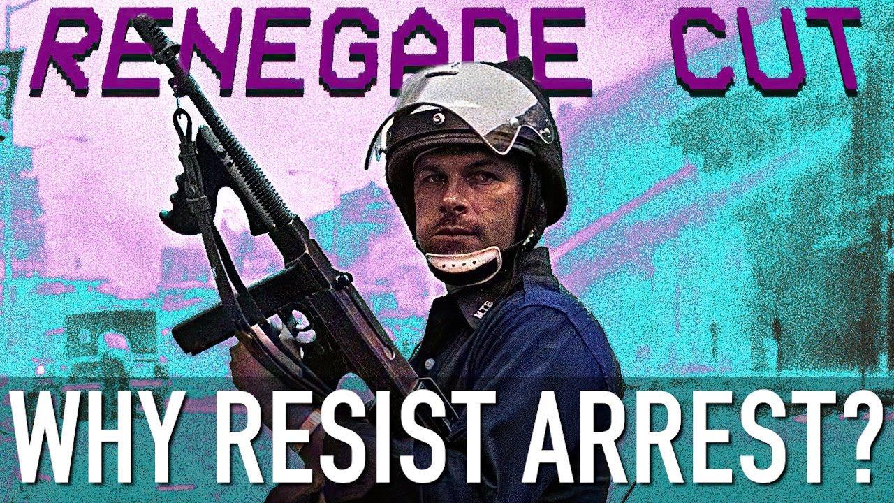 Why Resist Arrest? | Renegade Cut