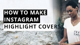 How to Customize Your Instagram Story Highlights Cover (2018)