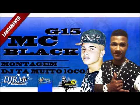 MONTAGEM O DJ TA MUITO LOCO  MC BLECK FEAT G15DJ RM