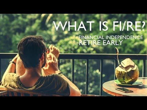 What Is FIRE? (Financial Independence/Retire Early)