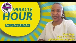 MIRACLE HOUR with Pastor Marcia Miller | Gospel Foundation International Healing Ministries