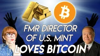 """Fmr Director US Mint: """"Bitcoin is good competition for Gold and Fiat"""""""