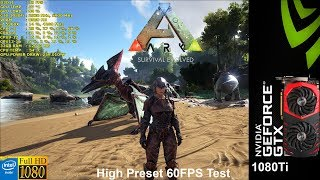 Can A GTX 1080Ti Maintain 60FPS In Ark Survival Evolved With The High Preset At 1080P ?