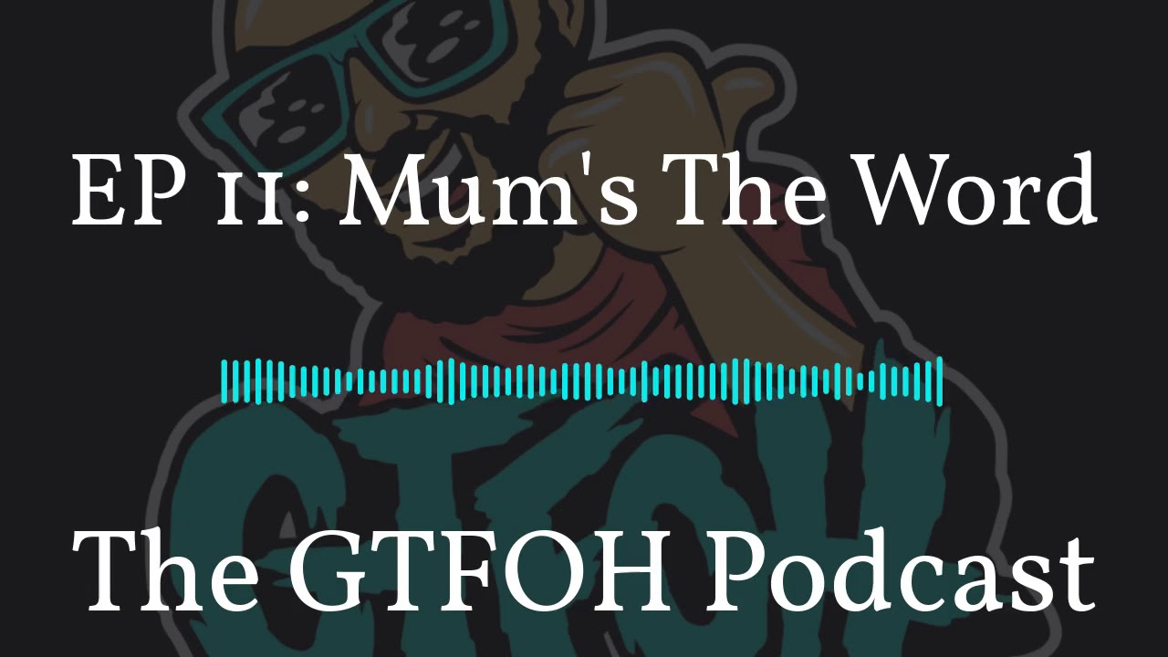 "EP 11 ""Mum's The Word"""