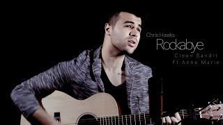 rockabye clean bandit ft sean paul anne marie   chris hawks cover