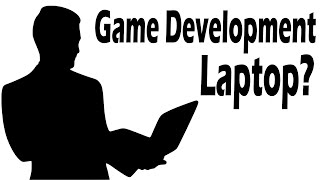 Laptop For Game Development -- What I Chose... And Why.