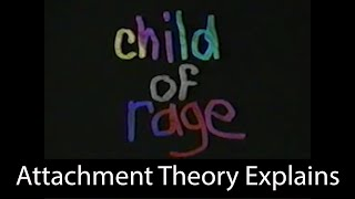 Child Of Rage - Attachment Theory Explains - 2020