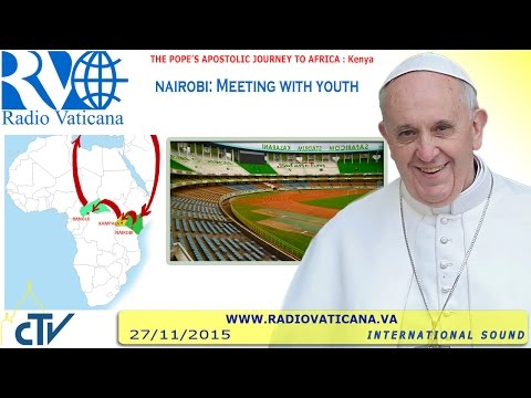 Pope Francis in Kenya: Meeting with the Youth - 2015.11.27