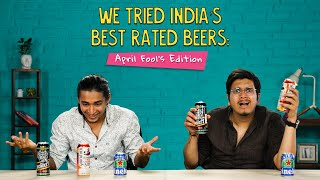 We Tried India's Best Rated Beers : April Fool's Edition | Ok Tested