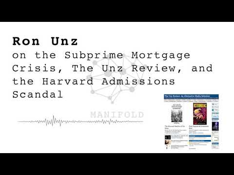 ron-unz-on-the-subprime-mortgage-crisis,-the-unz-review,-and-the-harvard-admissions-scandal---#10